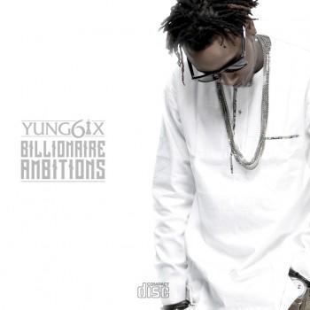 Yung6ix-Billionaire-Ambitions-Front