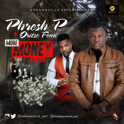 Phresh P More Money Remix ft Oritse Femi