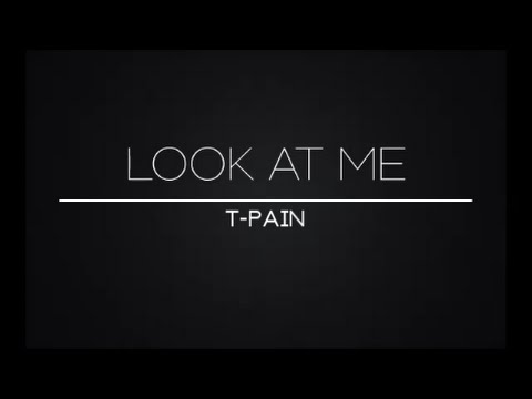 T-Pain – Look At Me