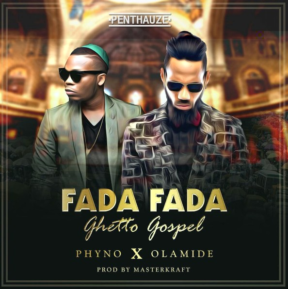 phyno-fada-fada-ghetto-gospel-ft-olamide