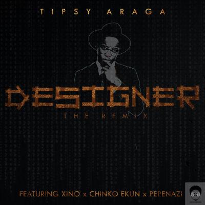 tipsy-araga-designer-remix-ft-xino-chinko-ekun-pepenazi