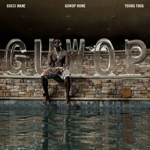 Gucci Mane Guwop Home Ft Young Thug