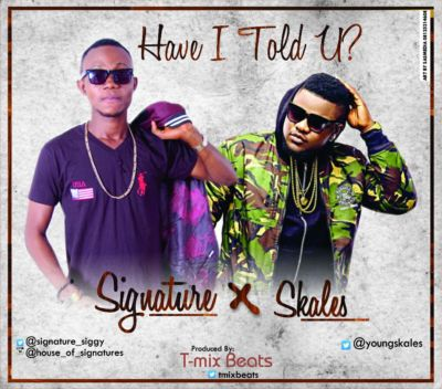 Signature-ft-S-kales-have-i-told-you