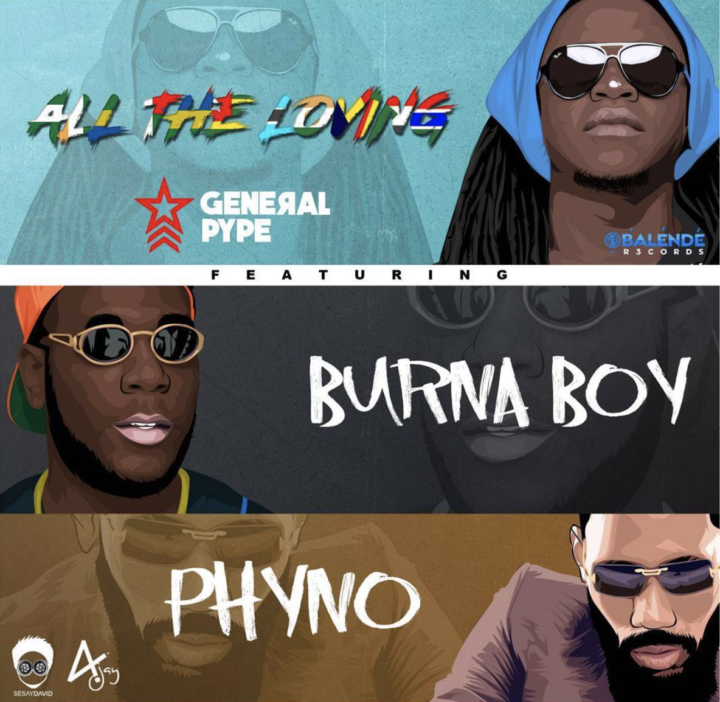 general-pype-all-the-loving-ft-burna-boy-phyno
