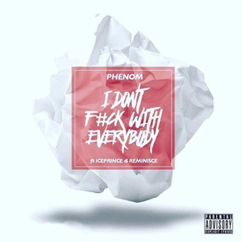 phenom-dont-fk-everybody-ft-ice-prince-reminisce