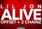 Lil Jon – Alive Ft Offset & 2 Chainz