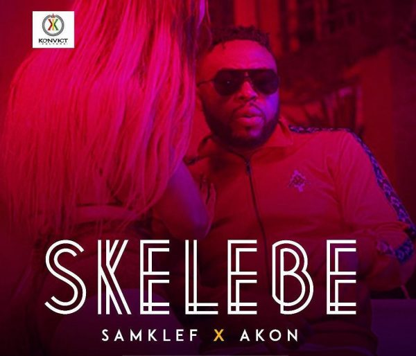 Samklef – Skelebe Ft. Akon