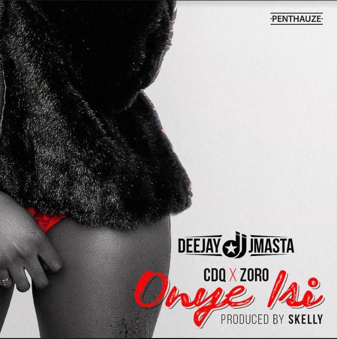 Deejay J Masta – Onye Isi ft. CDQ & Zoro DOWNLOAD