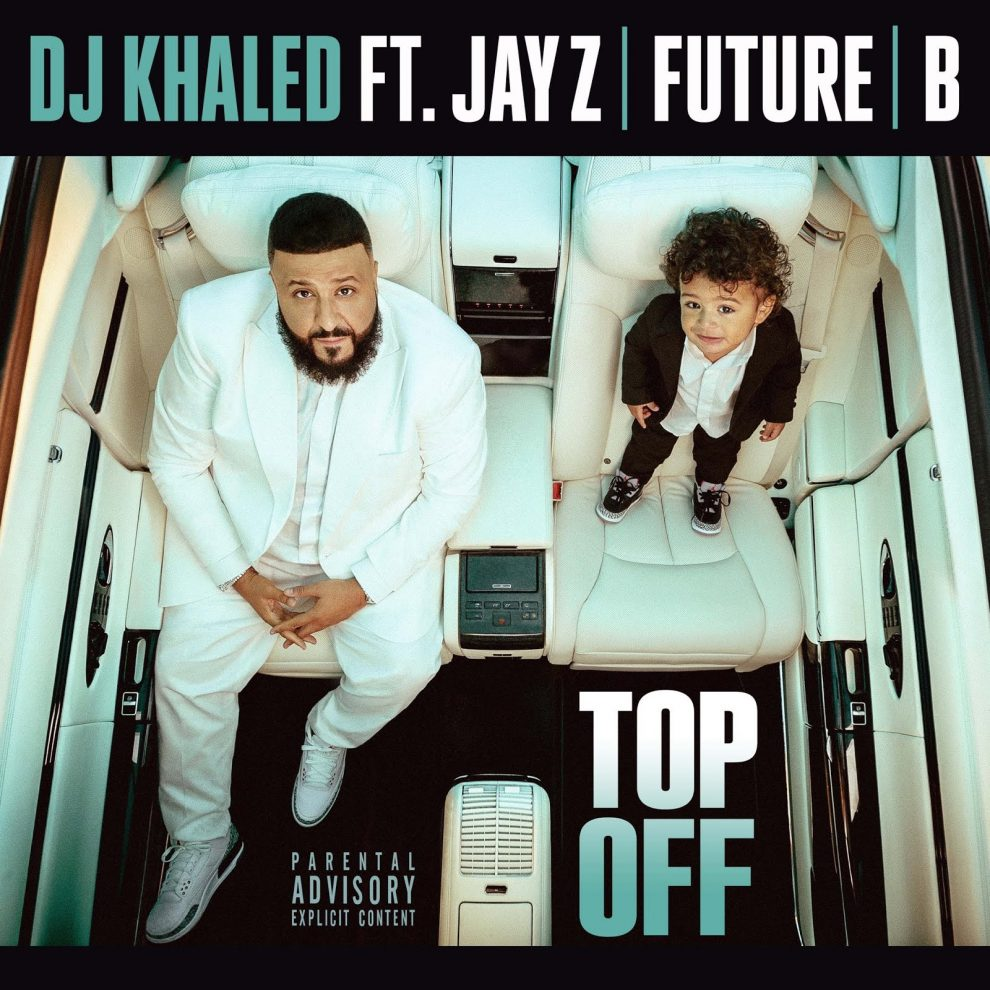 DJ Khaled – Top Off Ft JAY-Z, Future & Beyonce