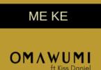 Omawumi Me Ke Ft Kiss Daniel