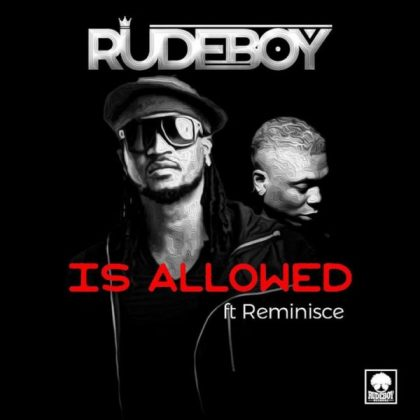 Rudeboy (Paul P-square) – Is Allowed ft Reminisce
