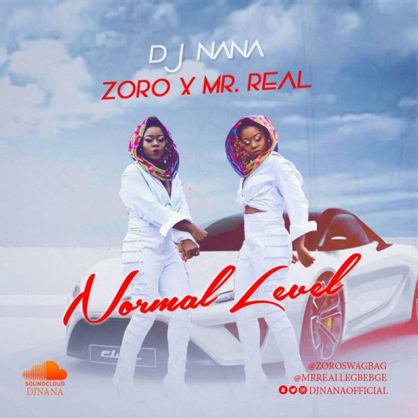 DJ Nana – Normal Level Ft Mr Real & Zoro