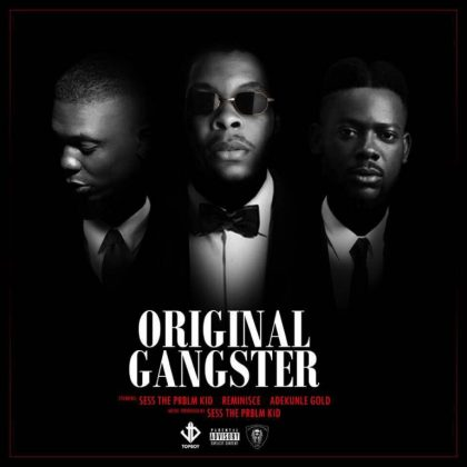 Sess – Original Gangstar ft. Reminisce & Adekunle Gold