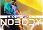 L.A.X – Nobody Ft Wizkid