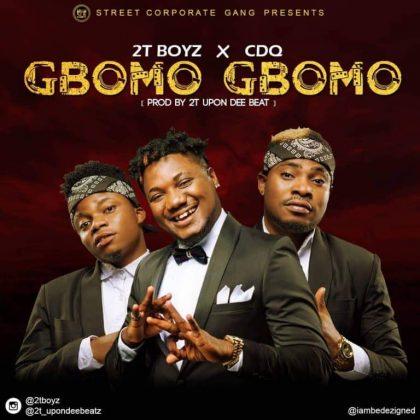2t Boyz – Gbomo Gbomo Ft CDQ
