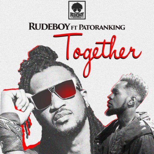 Rudeboy (Paul P-square) – Together Ft Patoranking