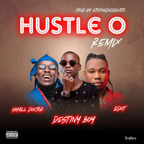 Destiny Boy - Hustle O Remix Ft. Qdot & Small Doctor