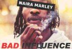Naira Marley - Bad Influence