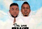 Oritse Femi x Duncan Mighty - Dey Your Own