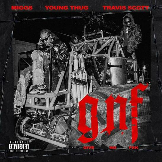 Migos - Give No Fxk (GNF) Ft. Travis Scott & Young Thug