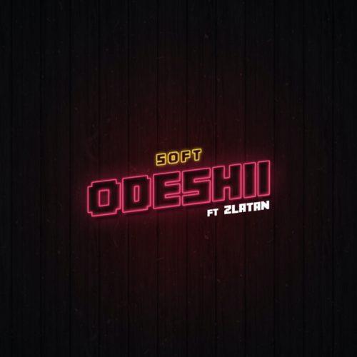 Soft - Odeshi ft. Zlatan