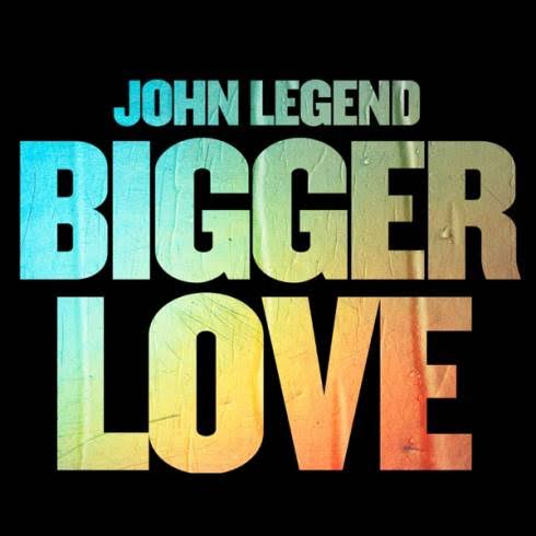 John Legend - Bigger Love