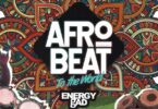 Energy Gad x Olamide x Pepenazi - Afrobeat To The World