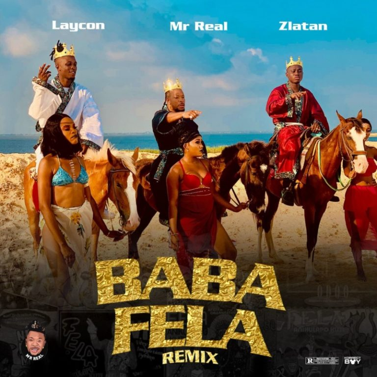 Mr Real - Baba Fela Remix ft. Laycon x Zlatan
