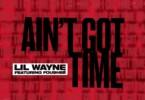 Lil Wayne - Ain't Got Time Ft. Foushee