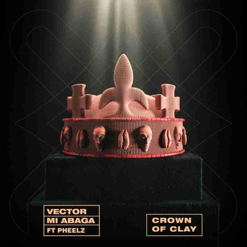 Vector - Crown Of Clay Ft. MI Abaga & Pheelz