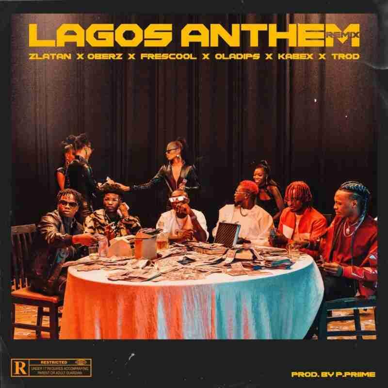 Zlatan - Lagos Anthem Remix Ft. OlaDips, Oberz, Frescool, Kabex & TROD