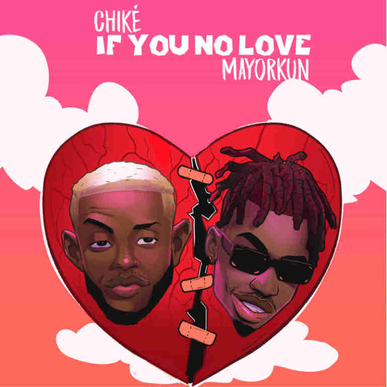 Chike - If You No Love Ft. Mayorkun