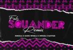 Falz, Kamo Mphela, Mpura, Niniola x Sayfar - Squander (Remix)