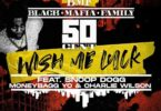 50 Cent - Wish Me Luck Ft. Snoop Dogg & MoneyBagg Yo